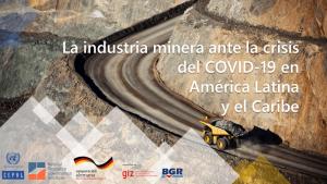 La industria minera ante la crisis del Covid-19 en América Latina y el Caribe