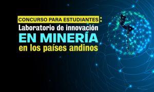Concurso: Laboratorio de innovación en minería en los países andinos