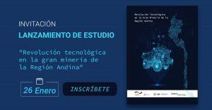 """Lanzamiento del estudio: """"Revolución Tecnológica en la Gran Minería de la Región Andina"""""""