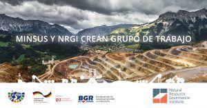 """MinSus y NRGI crean grupo de trabajo """"Una nueva mirada al acceso a la información: ¿Qué ofrecen las certificaciones internacionales de minerales?"""""""