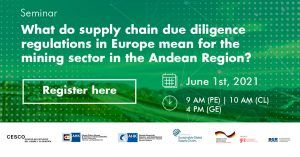 """Participate in the seminar """"What do supply chain due diligence regulations in Europe mean for the mining sector in the Andean Region?"""""""